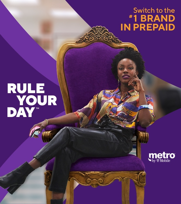Rule your day. Switch to the #1 brand in prepaid. Metro by T-Mobile..
