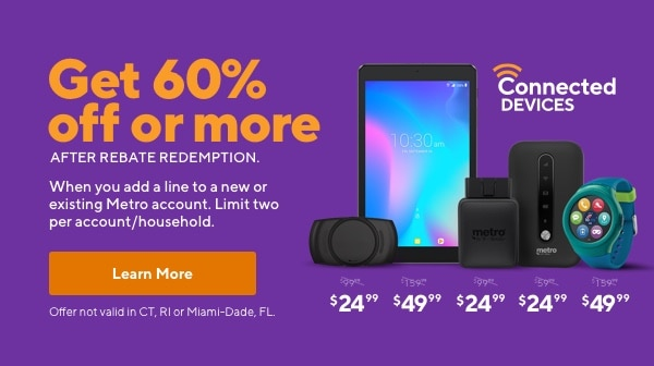 Pick a smart device on us. Save 50% on device like a Pintrac Pet Tracker,  MetroSMART Ride, or MetroSMART Hotspot and save more than 50% on our JOY TAB when you add a new or existing Metro phone line of service. Limit 2 per household. Plus sales tax and activation fee. Metro by T-Mobile.
