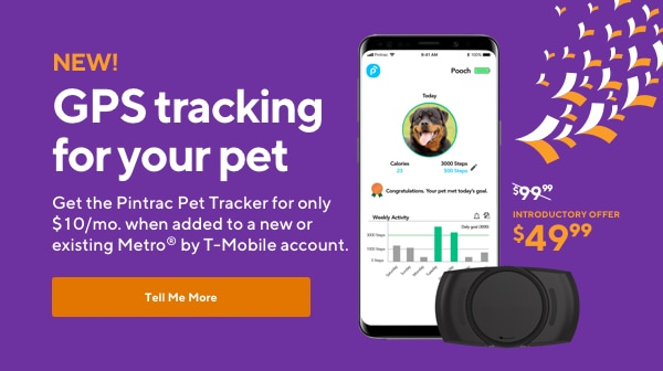 Keep your pet safe and healthy. Use Pintrac Pet Tracker to locate your pet with GPS, set up customizable safe zones, and even track their activity levels. Now 50% off. $49.99 when you add it to a new or existing line of service.