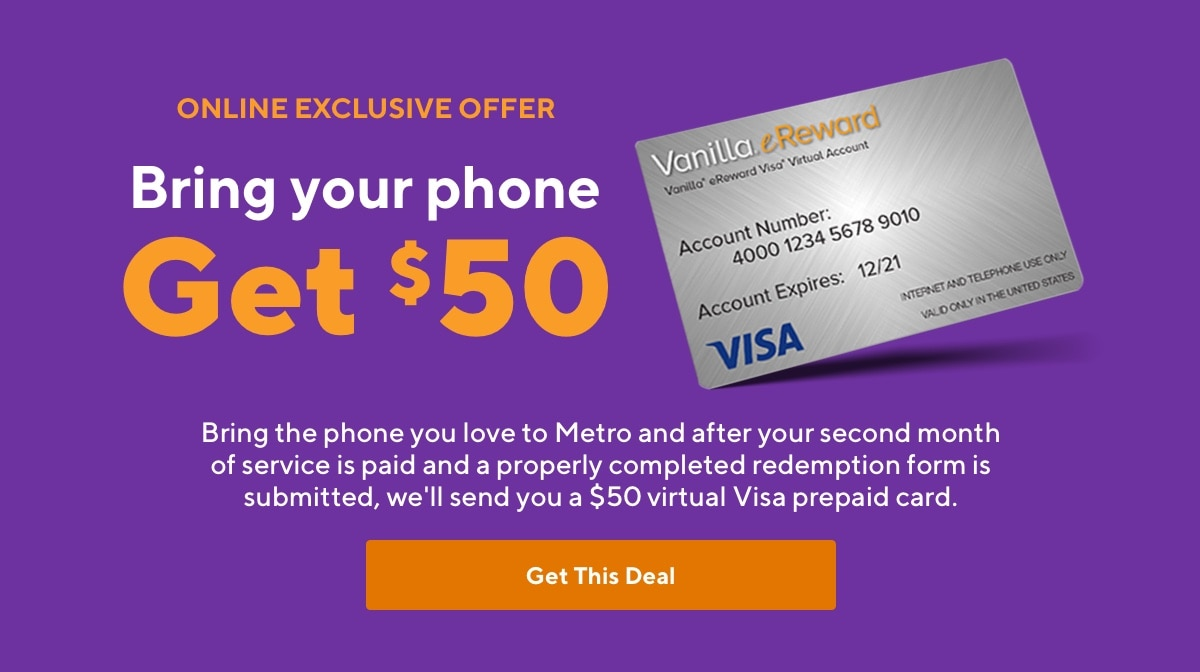 Online offer! Bring your phone get $50 Visa gift card. Metro by T-Mobile.