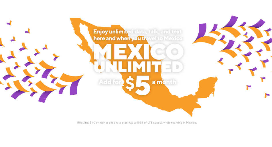Mexico Unlimited offers unlimited data, talk and text here and when you travel to Mexico.