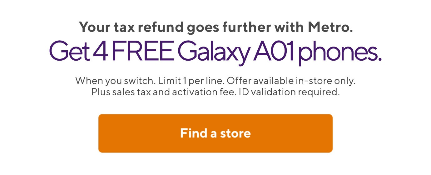 In store offer. Get 4 FREE Galaxy A01 phones. When you switch. Limit 1 per line.