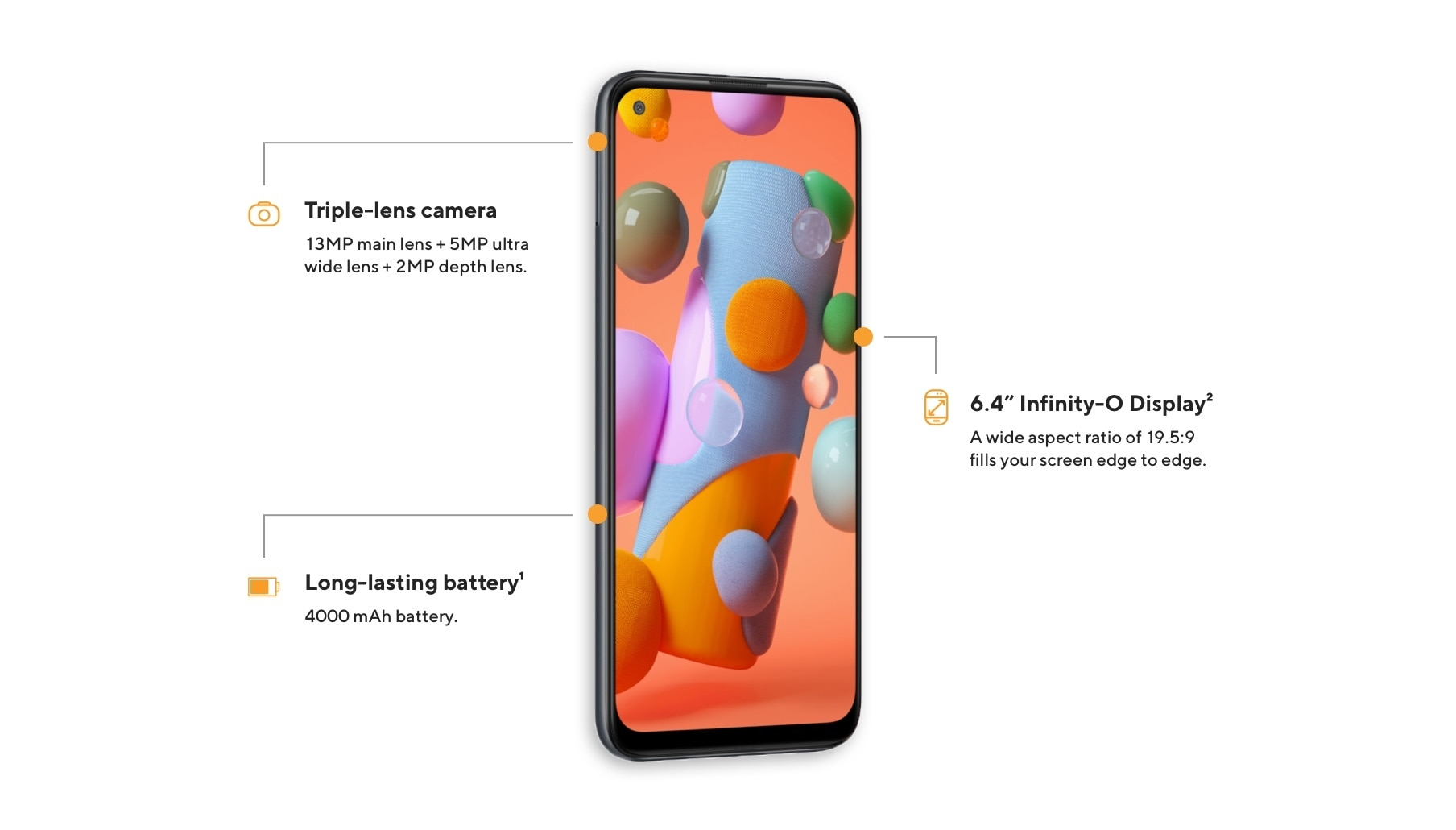 The Samsung Galaxy A11 offers a triple-lens camera with a 13MP main lens, 5MP ultra-wide lens, and 2MP depth lens, 6.4 inch Infinity O Display with a wide aspect ratio of 19.5 to 9 to fill the screen edge to edge, and long-lasting 4000 mAh battery.